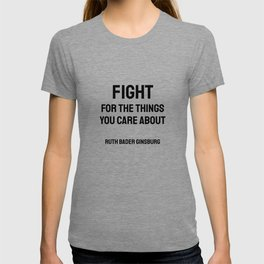 Fight for the things you Care about - Ruth Bader Ginsburg quote T-shirt