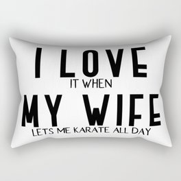 I LOVE it when MY WIFE lets me karate Rectangular Pillow