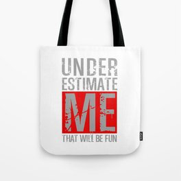 UNDERESTIMATE ME THAT WILL BE FUN Tote Bag