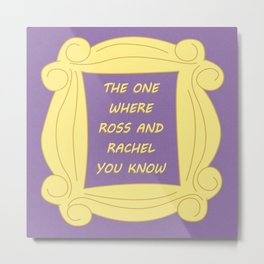 the One Where Ross and Rachel You Know - Season 2 Episode 15 - Friends - Sitcom TV Show Metal Print