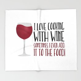 I Love Cooking With Wine Sometimes I Even Add It To The Food Throw Blanket