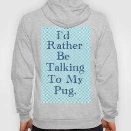 I'd Rather Be Talking To My Pug Hoody