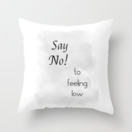 Say No To Feeling Low (black, grey) Throw Pillow
