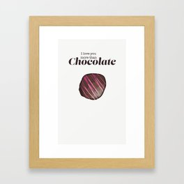 I Love You More Than Chocolate Framed Art Print