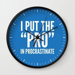 I PUT THE PRO IN PROCRASTINATE (Blue) Wall Clock