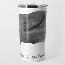 I Don't Want To | Lazy Walrus Travel Mug