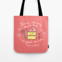 Being Skinny Doesn't Feel as Good as Cake Tastes Tote Bag