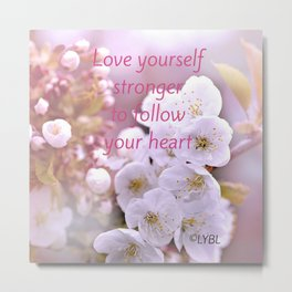 Love yourself  Follow Your Heart Metal Print