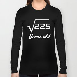 Square Root Of 225 15 Years Old Long Sleeve T-shirt