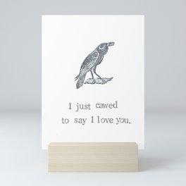 I Just Cawed To Say I Love You Mini Art Print