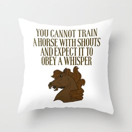You Cannot Train A Horse With Shouts Throw Pillow