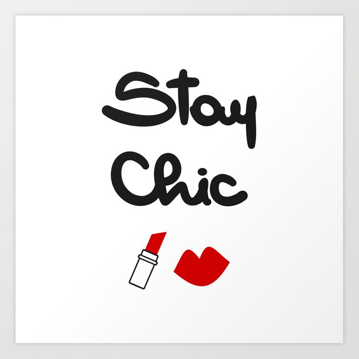 cute hand drawn lettering stay chic quote with red lips and lipstick Art  Print by alicevacca