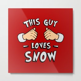 This Guy Loves Snow Christmas Metal Print