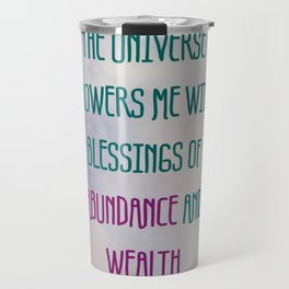 The Universe Showers Me With Blessings Of Abundance And Wealth Travel Mug