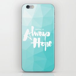 There is Always Hope iPhone Skin