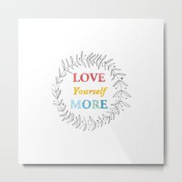 068 love yourself more Metal Print