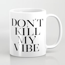PRINTABLE Art Don't Kill My Vibe,Good Vibes Only,Office Decor,Think Happy Thoughts,Positive Vibes,Be Coffee Mug