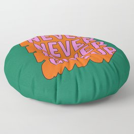 Never, Never Give Up Floor Pillow