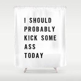 I Should Probably Kick Some Ass Today black and white typography poster design home wall decor Shower Curtain