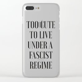 TOO CUTE FOR FASCISM (black text) Clear iPhone Case