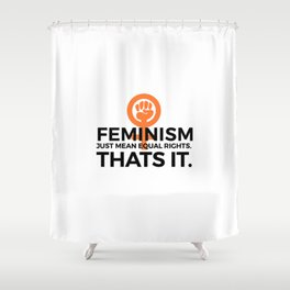 Equal Rights | Feminism Quote Feminists Gifts Shower Curtain