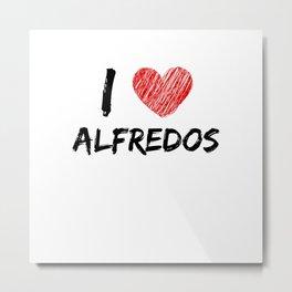 I Love Alfredos Metal Print