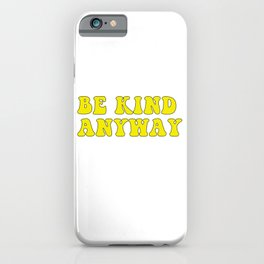 be kind anyway iPhone Case