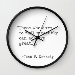 """""""Those who dare to fail miserably can achieve greatly."""" John F. Kennedy Wall Clock"""