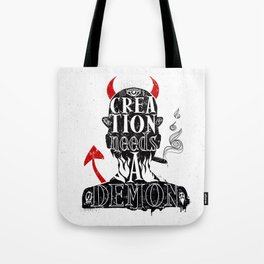 CREATION NEEDS A DEMON Tote Bag