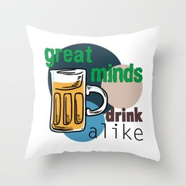Great Minds Drink Alike - Draft Beer Alcohol Throw Pillow