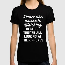 Dance Like No One Watching Funny Quote T-shirt