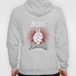 Retired But Forever A Firefighter Hoody