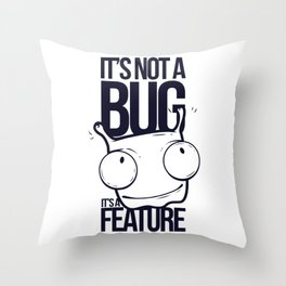 It's Not A Bug It's A Feature Throw Pillow