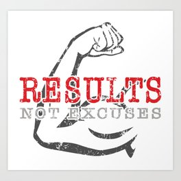 Results Not Excuses Art Print
