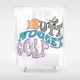 Butt Nugget Soap! Shower Curtain