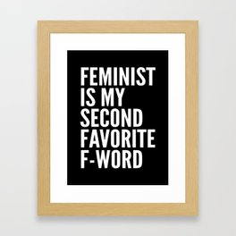 Feminist is My Second Favorite F-Word (Black) Framed Art Print