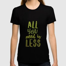 All You Need is Less T-shirt