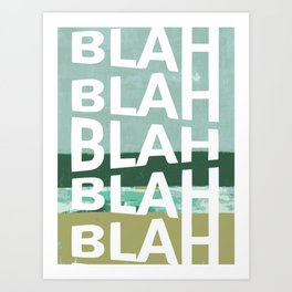 Blah whatever sh*t you say Art Print