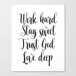 DIGITAL DOWNLOAD >>> Work Hard, Stay Sweet, Trust God, Love Deep Print Canvas Print