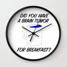 brain tumor for breakfast Wall Clock