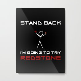 Stand Back - I'm Going to Try Redstone Metal Print