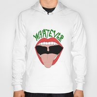 whatever Hoodies featuring WHATEVER by Jessica Piland
