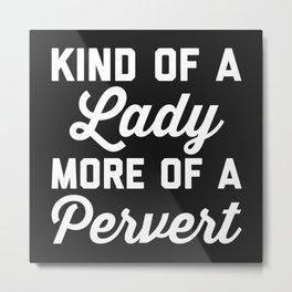 Lady Pervert Funny Quote Metal Print
