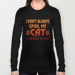 I don't always spoil my cat Long Sleeve T-shirt