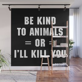 Be Kind To Animals Funny Quote Wall Mural