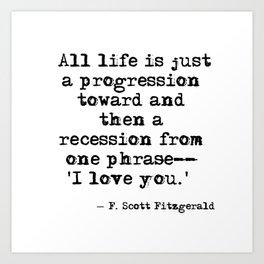 One phrase - I love you - F Scott Fitzgerald quote Art Print