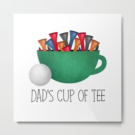 Dad's Cup Of Tee Metal Print