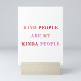 Kind people are my kinda people Mini Art Print
