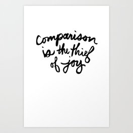 Comparison is the thief of joy (black and white) Art Print