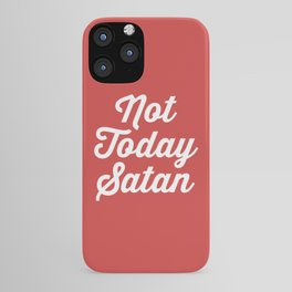 Not Today Satan Funny Quote iPhone Case